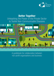 Better Together: Unleashing the power of the Private Sector against Non Communicable Diseases - A partnering guidebook