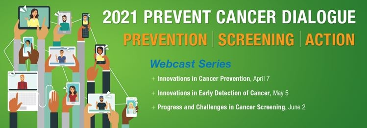 2021 Prevent Cancer Dialogue - Webcast Series